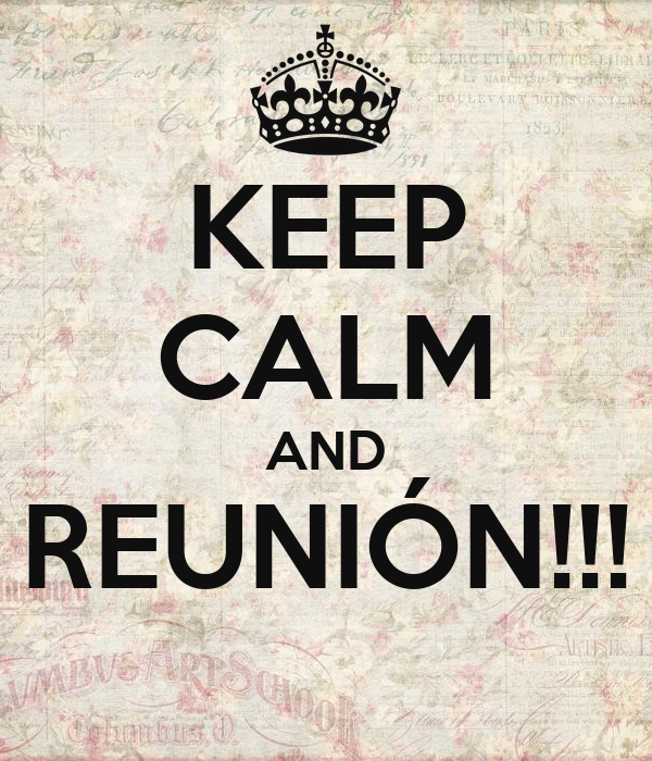 KEEP CALM AND REUNIÓN!!!