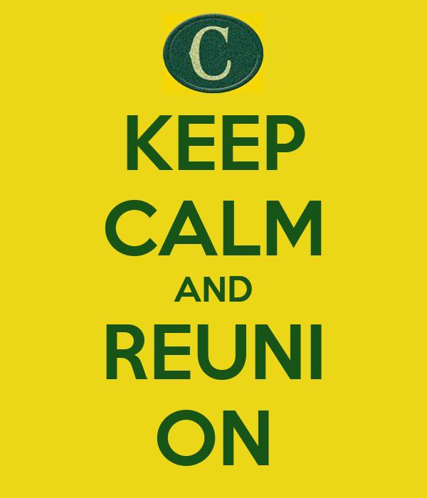 KEEP CALM AND REUNI ON