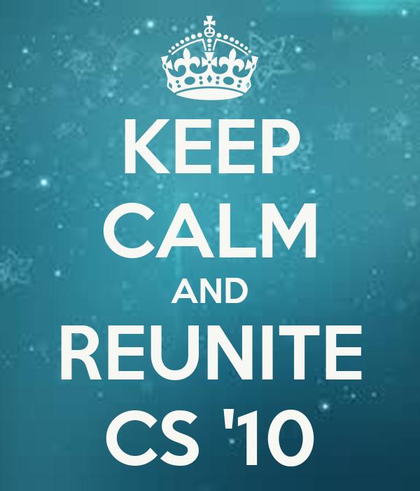 KEEP CALM AND REUNITE CS '10