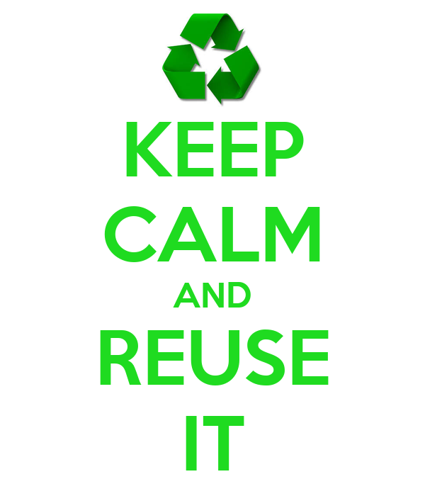 KEEP CALM AND REUSE IT