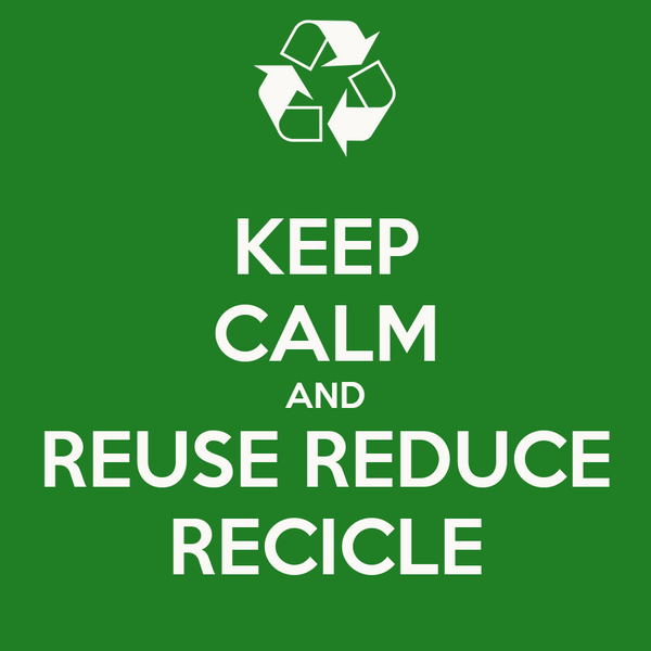 KEEP CALM AND REUSE REDUCE RECICLE