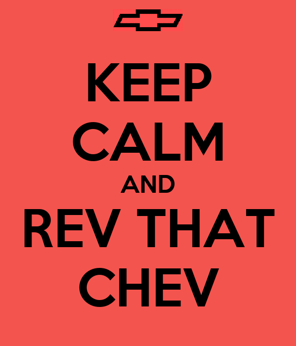 KEEP CALM AND REV THAT CHEV