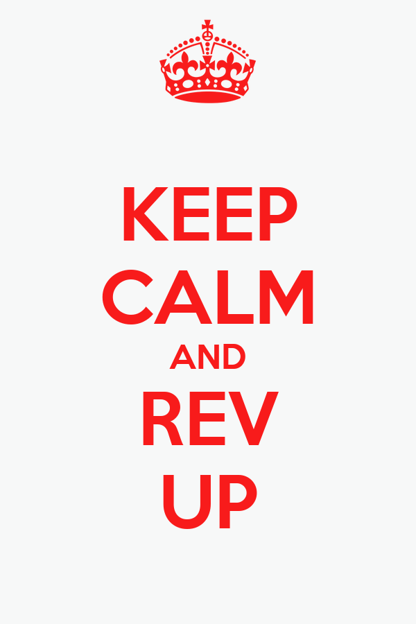 KEEP CALM AND REV UP