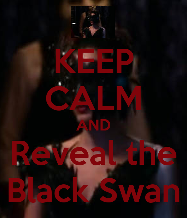 KEEP CALM AND Reveal the Black Swan