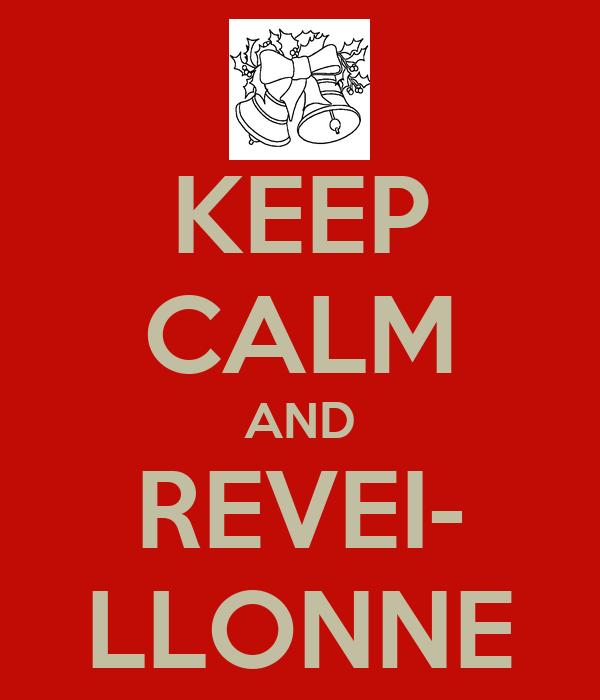 KEEP CALM AND REVEI- LLONNE