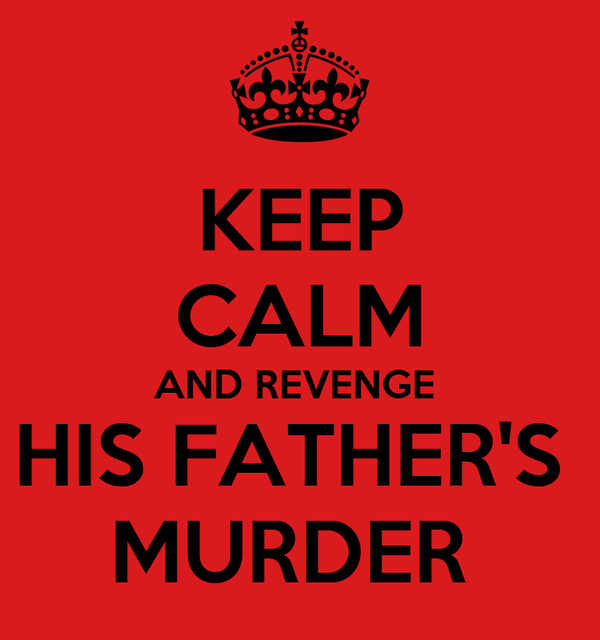 KEEP CALM AND REVENGE  HIS FATHER'S  MURDER