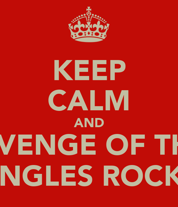 KEEP CALM AND REVENGE OF THE  ANGLES ROCKS