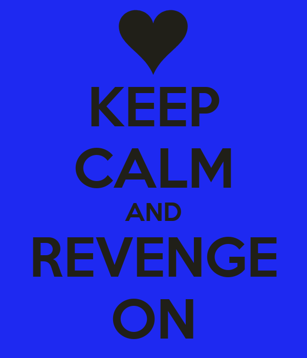 KEEP CALM AND REVENGE ON