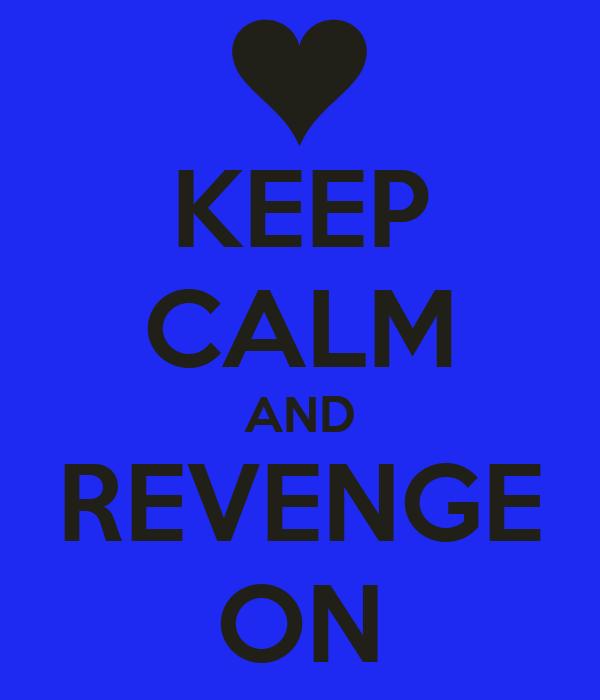 KEEP CALM AND REVENGE ON