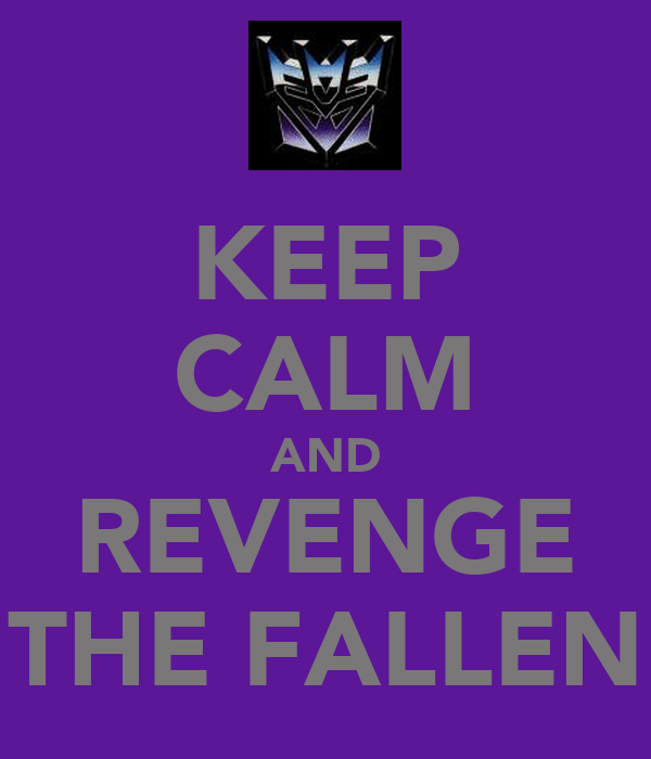 KEEP CALM AND REVENGE THE FALLEN
