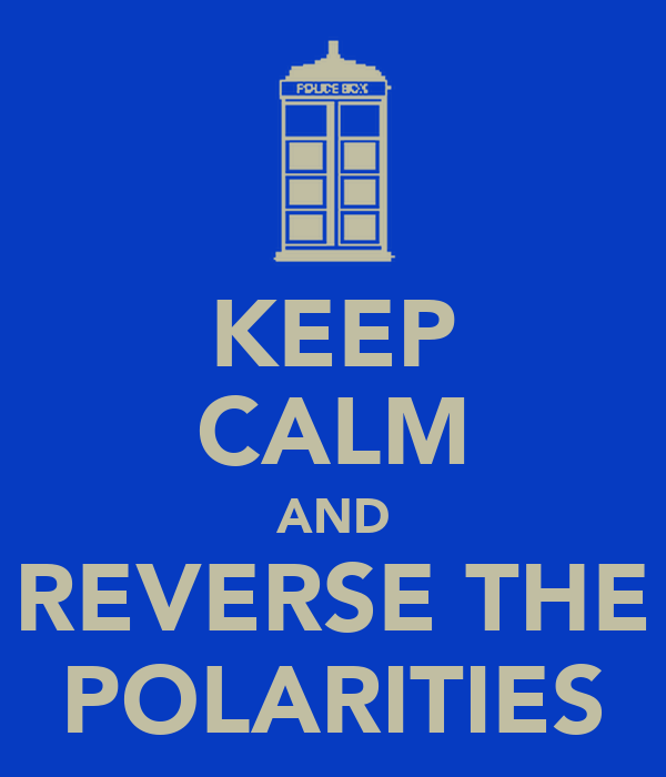 KEEP CALM AND REVERSE THE POLARITIES