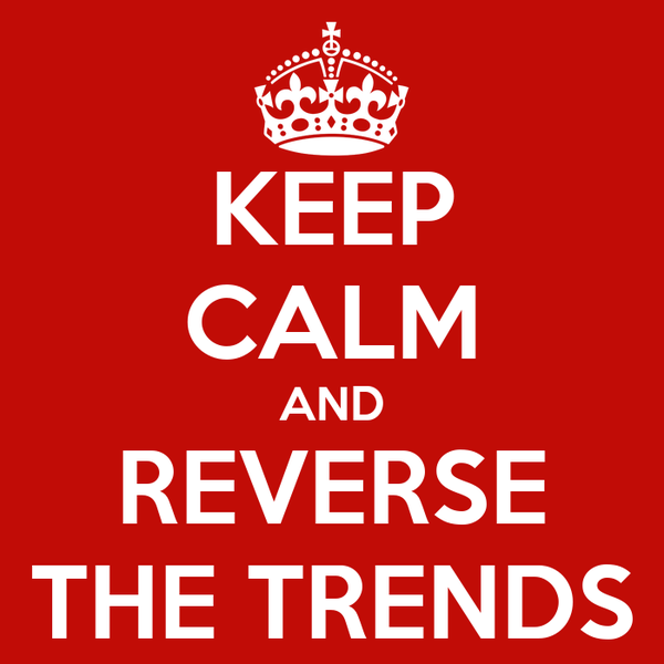 KEEP CALM AND REVERSE THE TRENDS