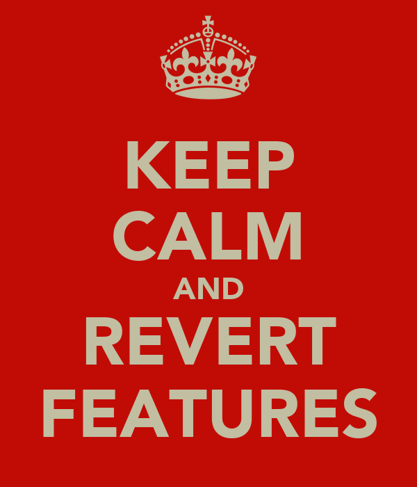 KEEP CALM AND REVERT FEATURES