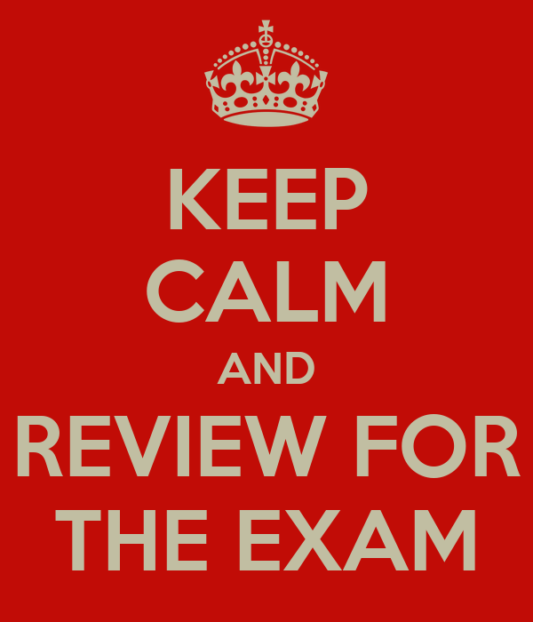 KEEP CALM AND REVIEW FOR THE EXAM
