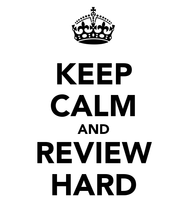 KEEP CALM AND REVIEW HARD