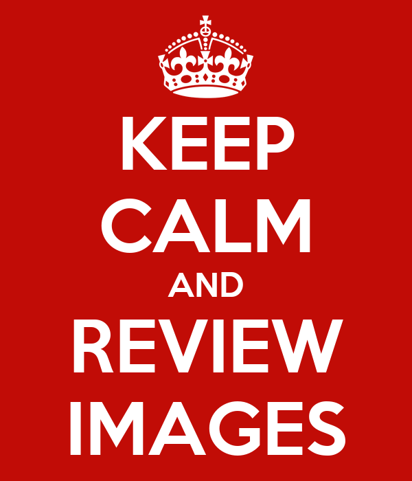 KEEP CALM AND REVIEW IMAGES