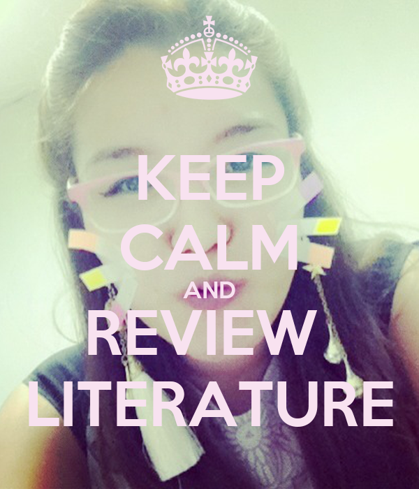 KEEP CALM AND REVIEW  LITERATURE