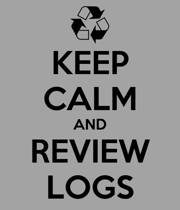 KEEP CALM AND REVIEW LOGS