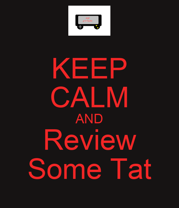 KEEP CALM AND Review Some Tat