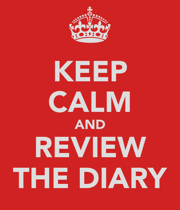 KEEP CALM AND REVIEW THE DIARY