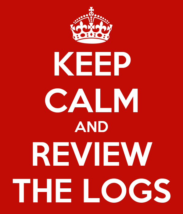KEEP CALM AND REVIEW THE LOGS