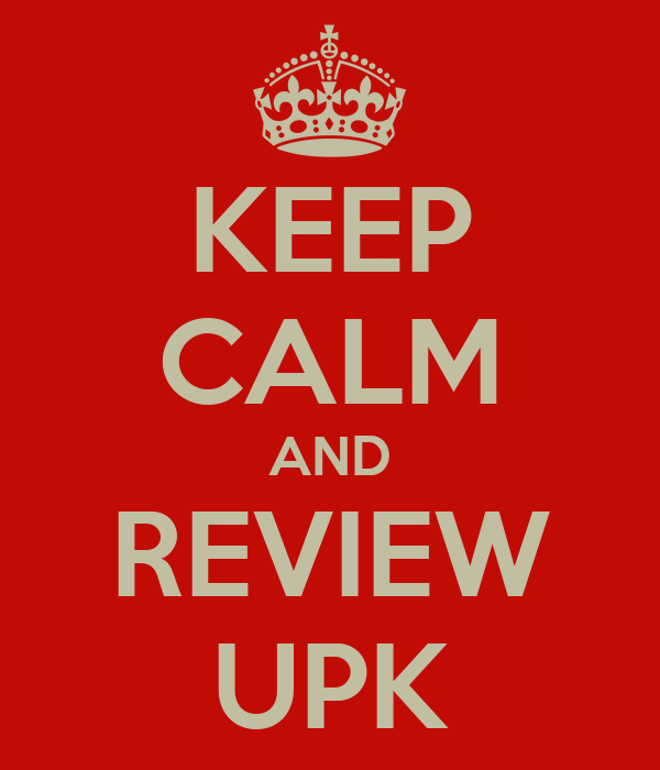 KEEP CALM AND REVIEW UPK