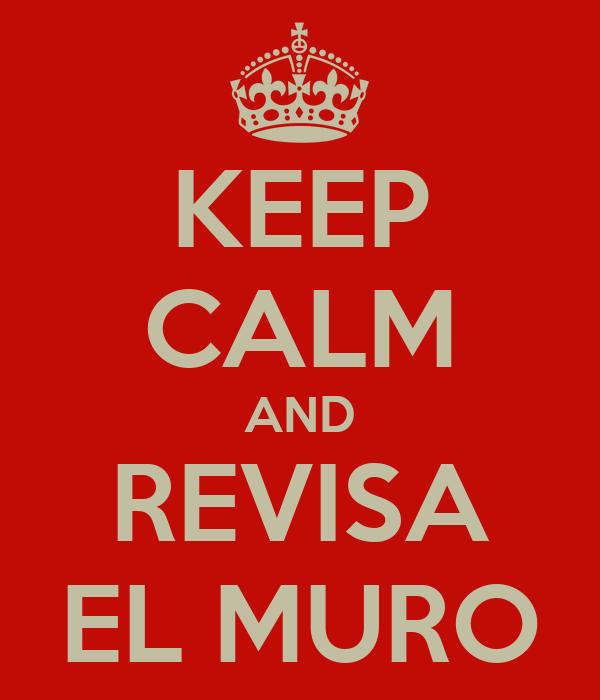 KEEP CALM AND REVISA EL MURO
