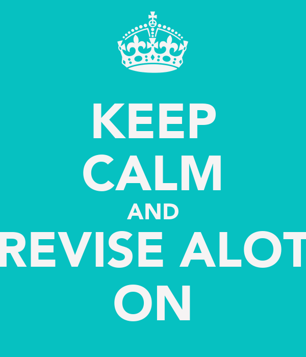 KEEP CALM AND REVISE ALOT ON