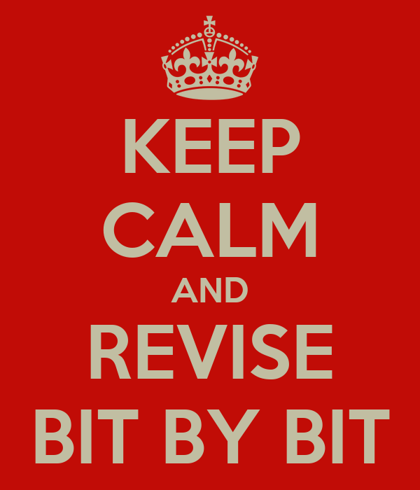 KEEP CALM AND REVISE BIT BY BIT