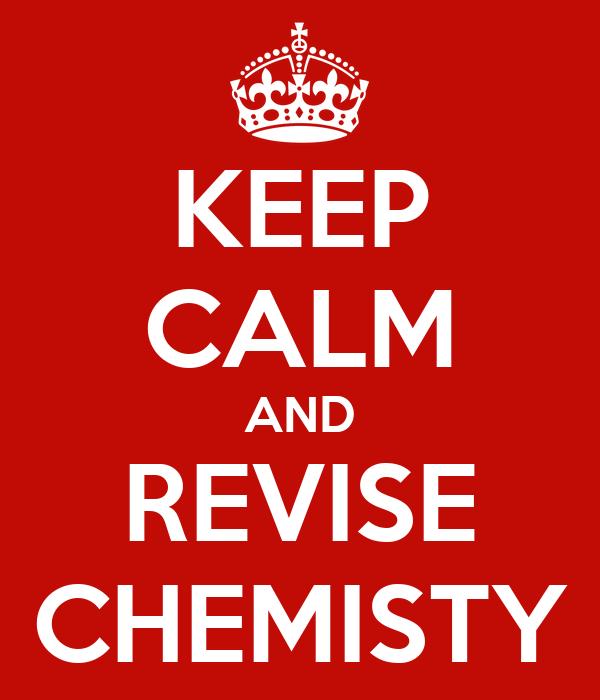 KEEP CALM AND REVISE CHEMISTY