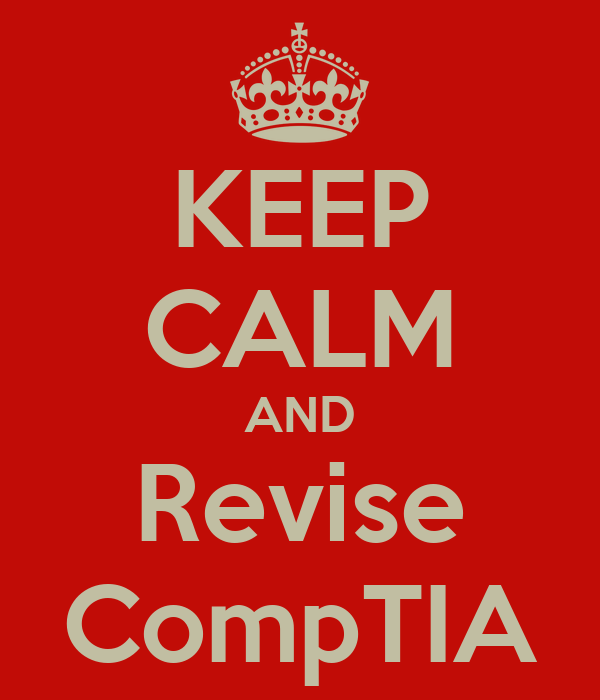 KEEP CALM AND Revise CompTIA