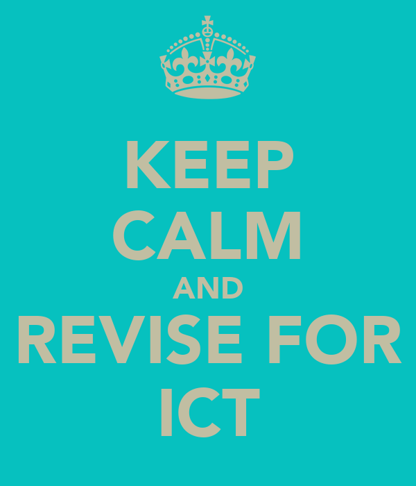 KEEP CALM AND REVISE FOR ICT