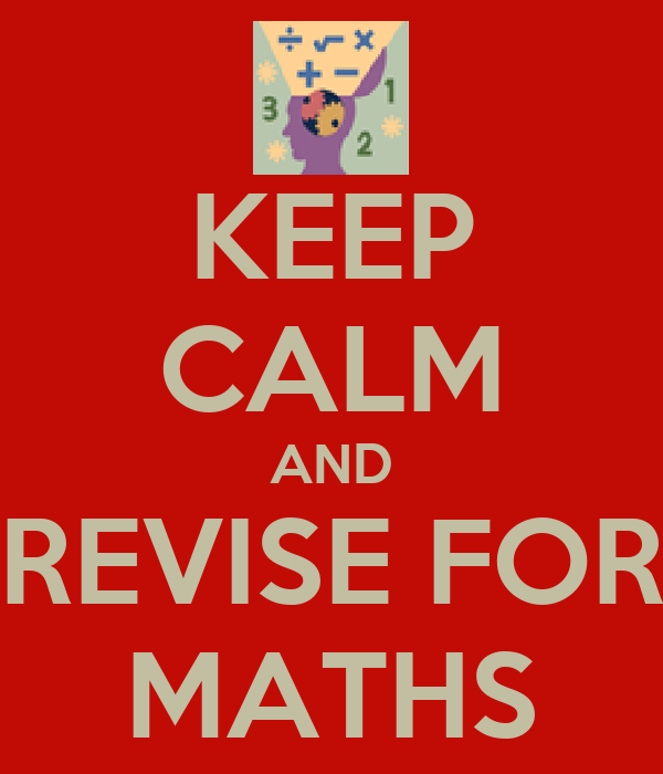 KEEP CALM AND REVISE FOR MATHS