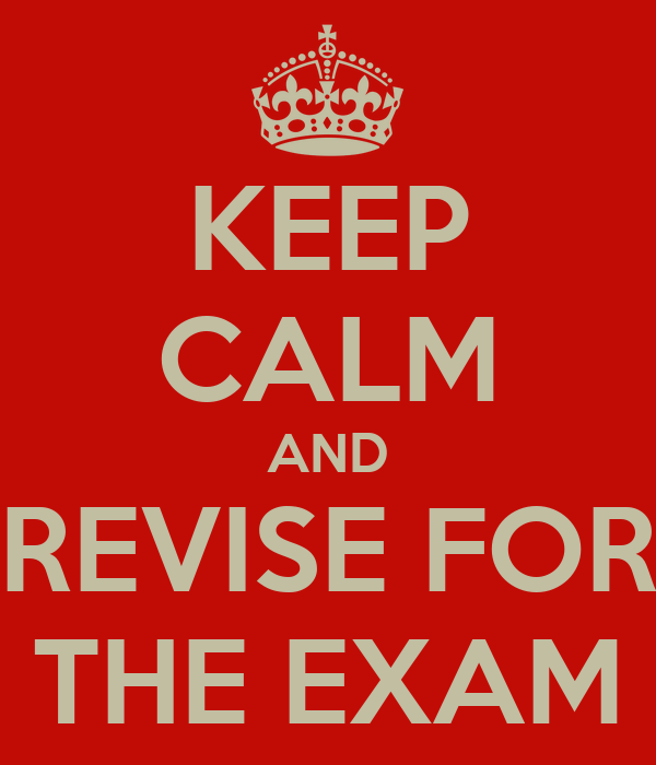 KEEP CALM AND REVISE FOR THE EXAM