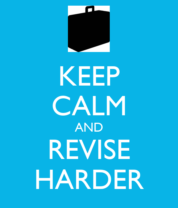 KEEP CALM AND REVISE HARDER
