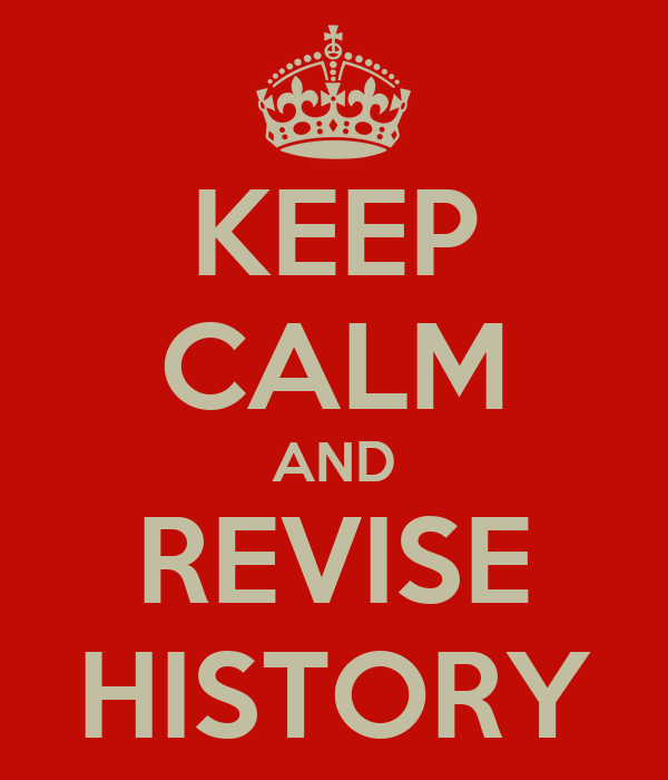 KEEP CALM AND REVISE HISTORY