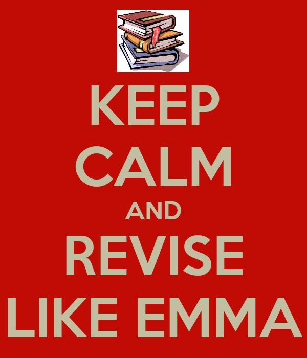 KEEP CALM AND REVISE LIKE EMMA