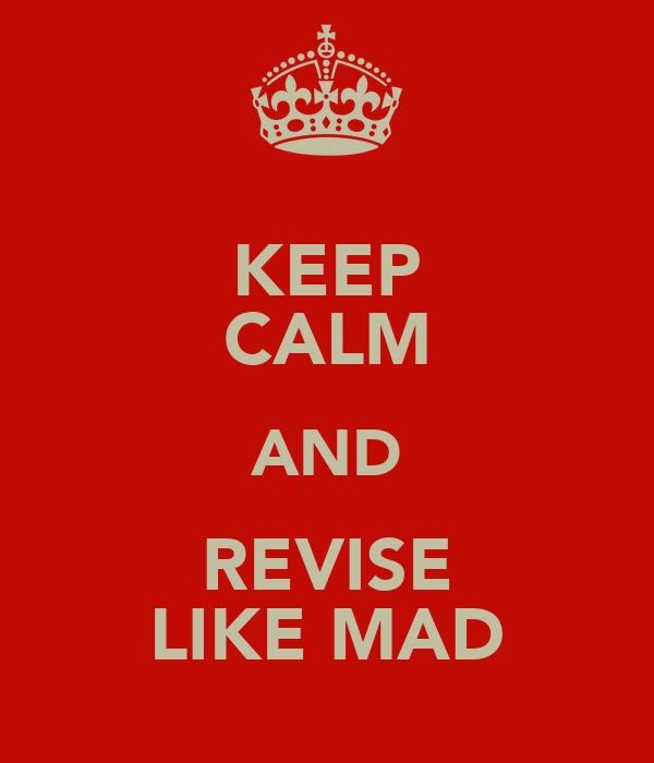 KEEP CALM AND REVISE LIKE MAD