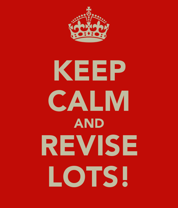 KEEP CALM AND REVISE LOTS!