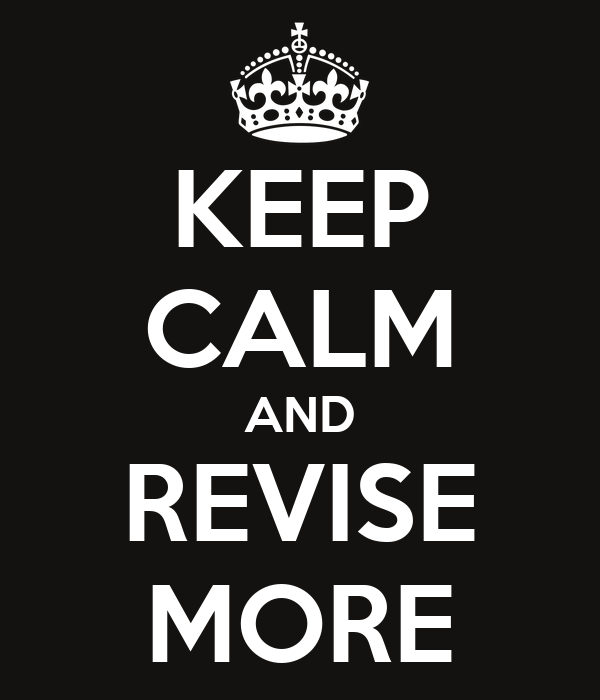 KEEP CALM AND REVISE MORE