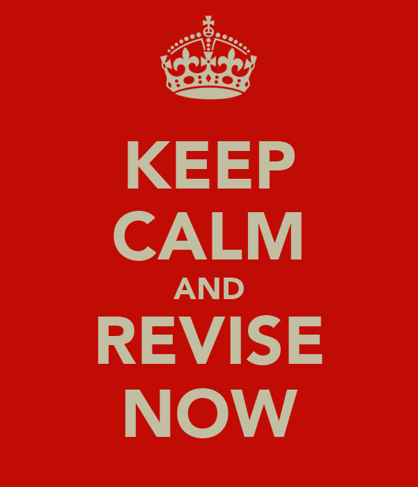 KEEP CALM AND REVISE NOW