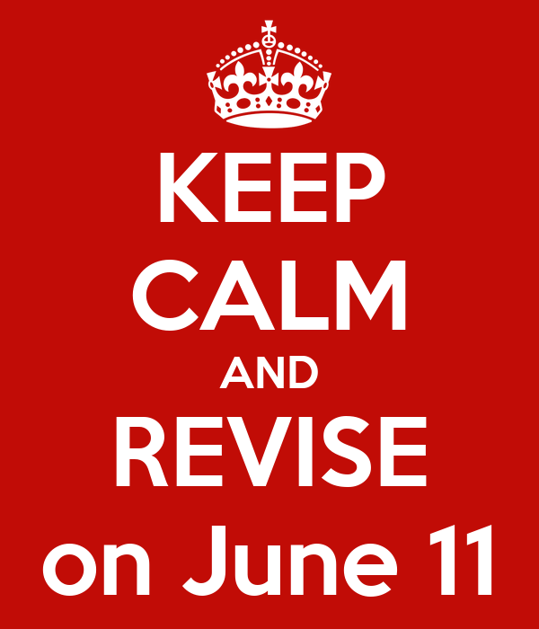 KEEP CALM AND REVISE on June 11
