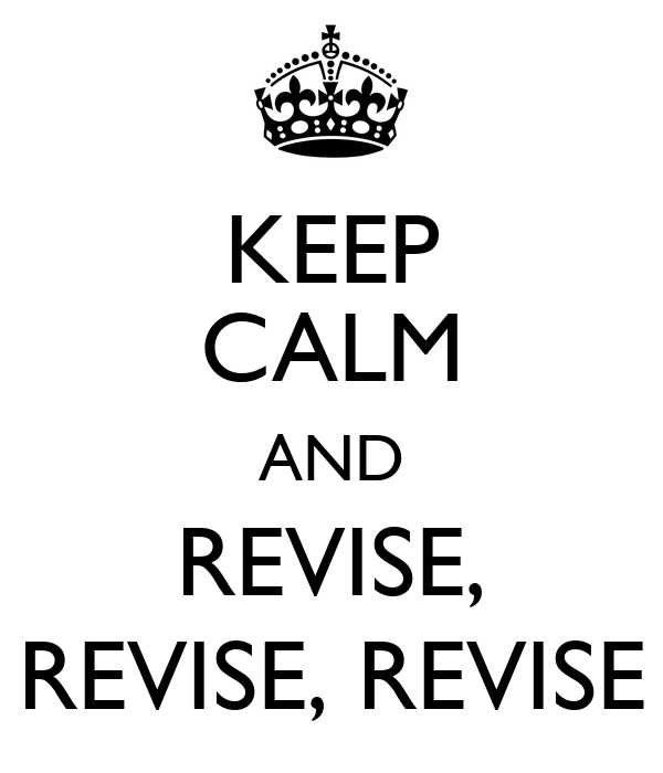 KEEP CALM AND REVISE, REVISE, REVISE