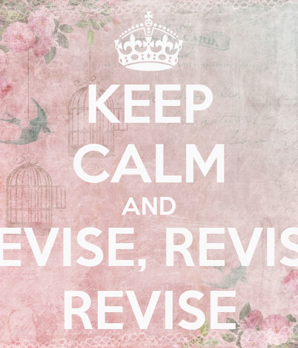 KEEP CALM AND REVISE, REVISE REVISE