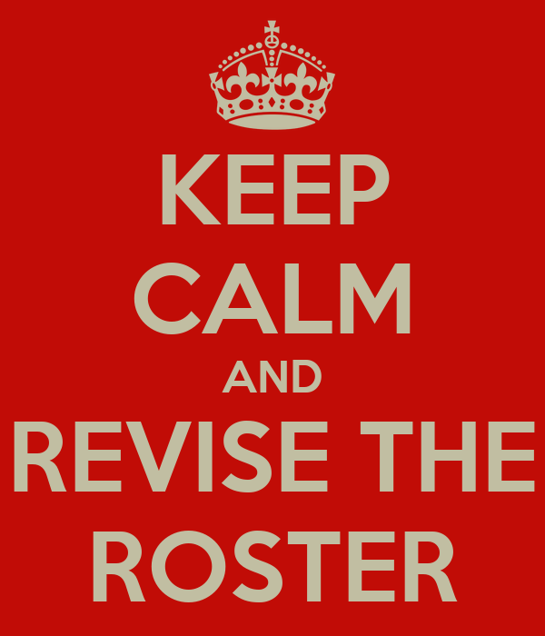 KEEP CALM AND REVISE THE ROSTER