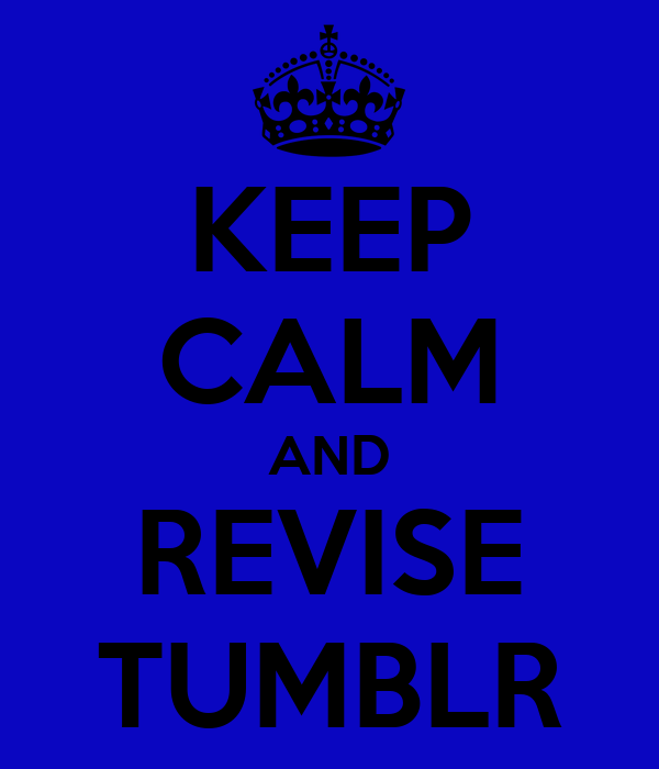 KEEP CALM AND REVISE TUMBLR