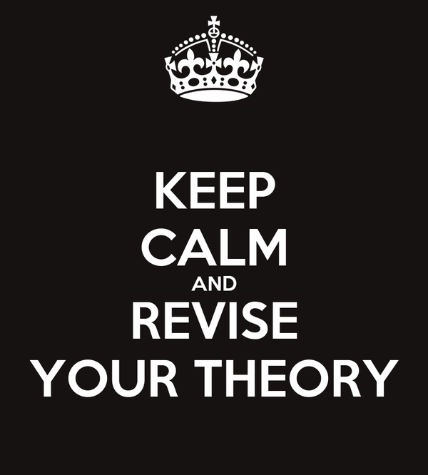 KEEP CALM AND REVISE YOUR THEORY