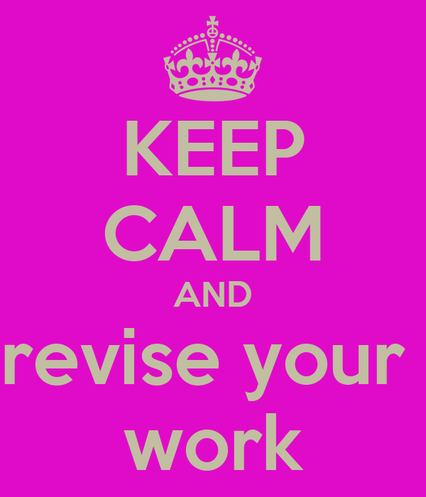 KEEP CALM AND revise your  work
