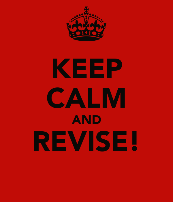 KEEP CALM AND REVISE!