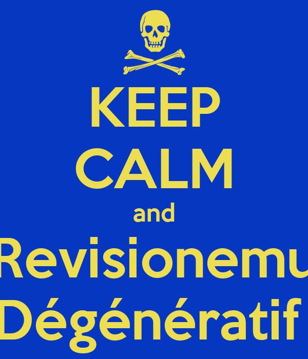 KEEP CALM and Revisionemu Dégénératif